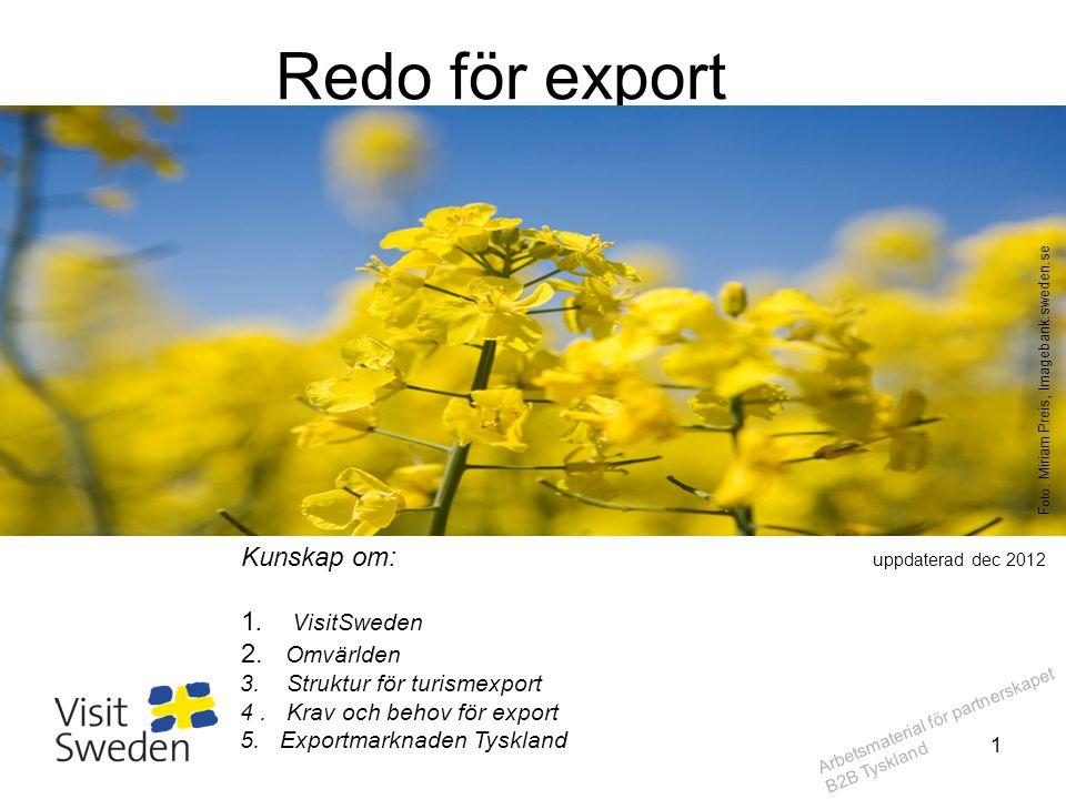 Arbetsmaterial för partnerskapet B2B Tyskland Redo för export? Kunskap om: uppdaterad dec 2012 1. VisitSweden 2. Omvärlden 3. Struktur för turismexpor