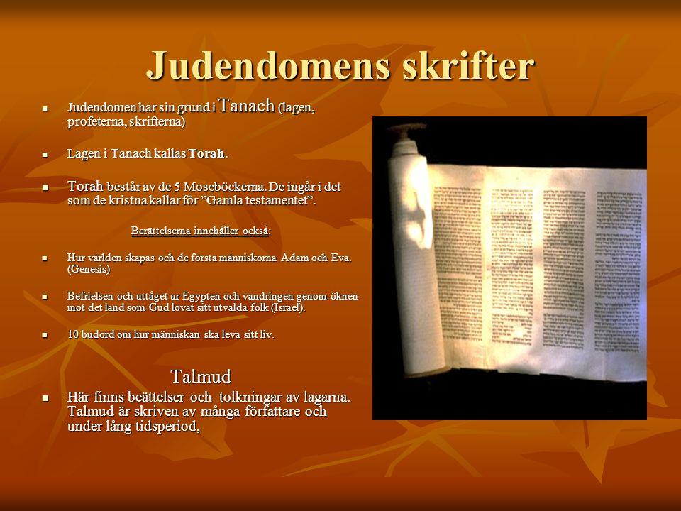 Judendomens skrifter Judendomen har sin grund i Tanach (lagen, profeterna, skrifterna) Judendomen har sin grund i Tanach (lagen, profeterna, skrifterna) Lagen i Tanach kallas Torah.