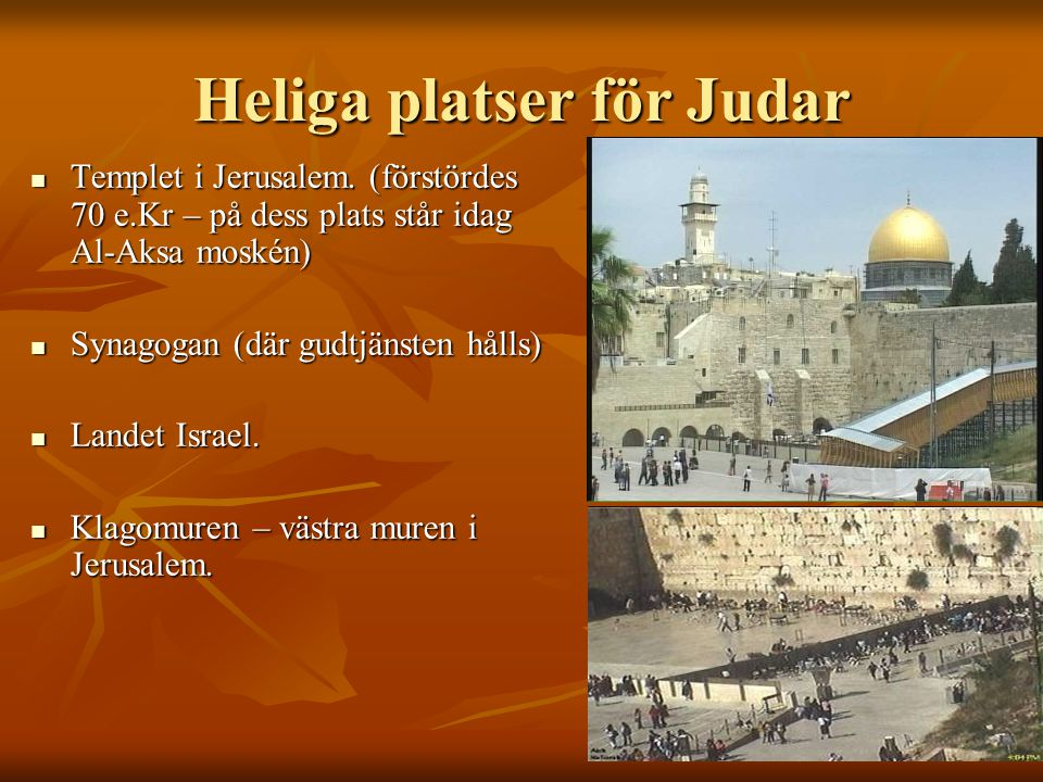 Heliga platser för Judar Templet i Jerusalem. (förstördes 70 e.Kr – på dess plats står idag Al-Aksa moskén) Templet i Jerusalem. (förstördes 70 e.Kr –