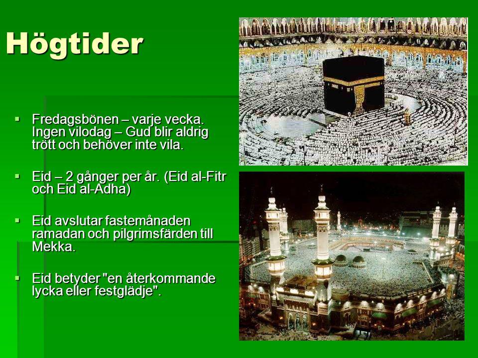 Högtider  Fredagsbönen – varje vecka. Ingen vilodag – Gud blir aldrig trött och behöver inte vila.  Eid – 2 gånger per år. (Eid al-Fitr och Eid al-A