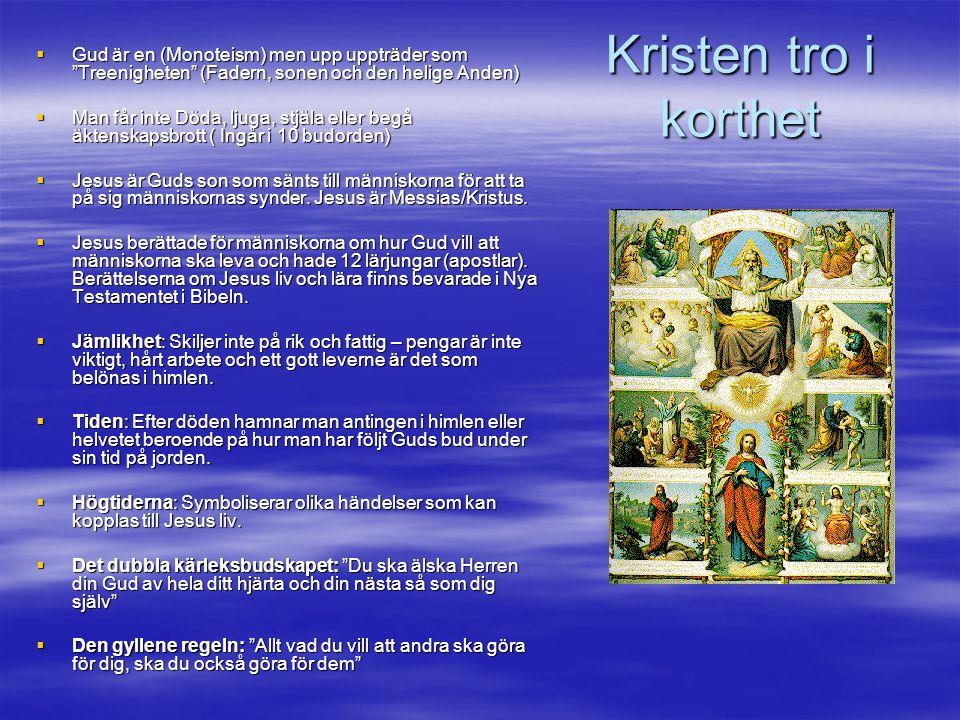 """Kristen tro i korthet  Gud är en (Monoteism) men upp uppträder som """"Treenigheten"""" (Fadern, sonen och den helige Anden)  Man får inte Döda, ljuga, st"""