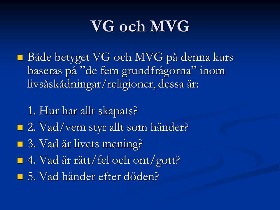 """VG och MVG Både betyget VG och MVG på denna kurs baseras på """"de fem grundfrågorna"""" inom livsåskådningar/religioner, dessa är: 1. Hur har allt skapats?"""