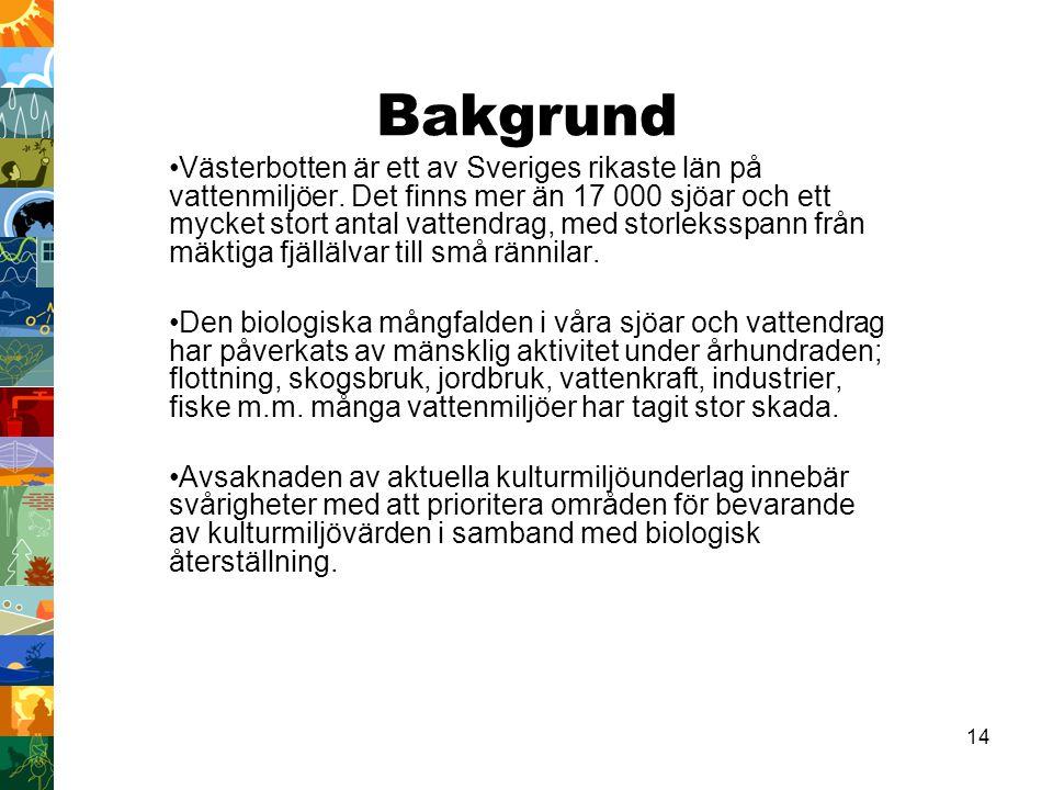 14 Bakgrund Västerbotten är ett av Sveriges rikaste län på vattenmiljöer. Det finns mer än 17 000 sjöar och ett mycket stort antal vattendrag, med sto