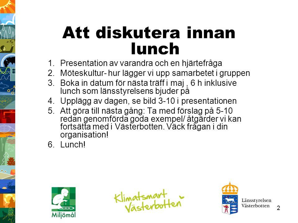 2 Att diskutera innan lunch 1.Presentation av varandra och en hjärtefråga 2.Möteskultur- hur lägger vi upp samarbetet i gruppen 3.Boka in datum för nä