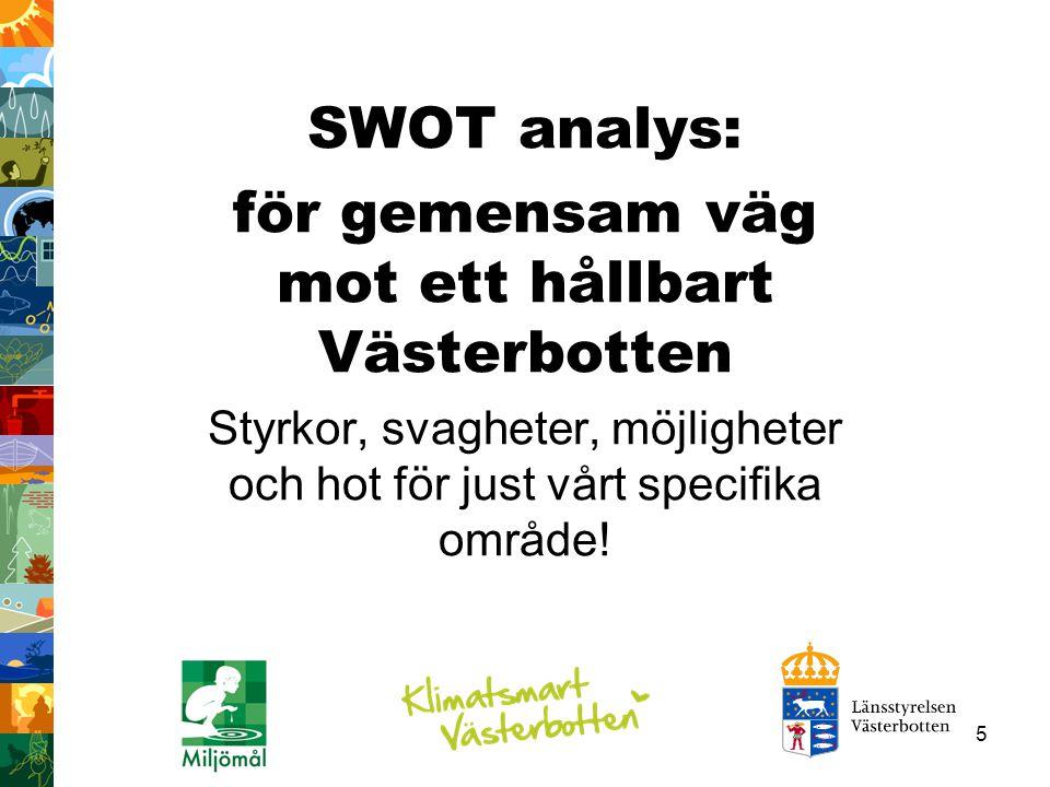 5 SWOT analys: för gemensam väg mot ett hållbart Västerbotten Styrkor, svagheter, möjligheter och hot för just vårt specifika område!