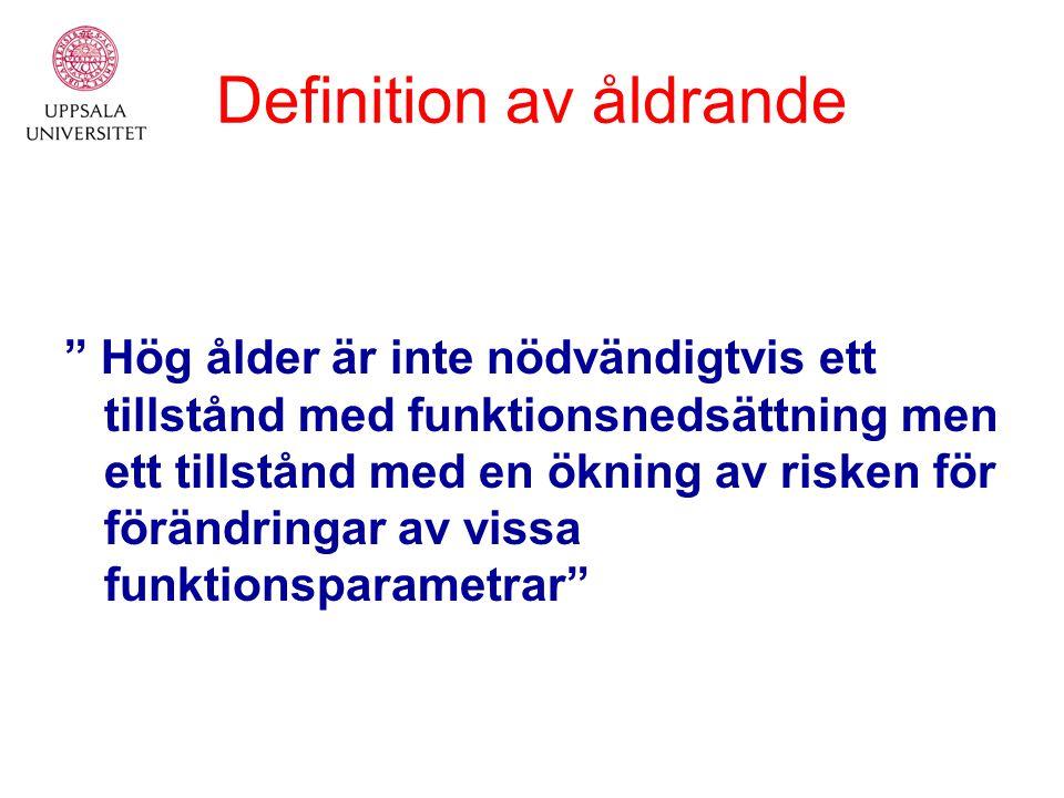 Definition av åldrande Hög ålder är inte nödvändigtvis ett tillstånd med funktionsnedsättning men ett tillstånd med en ökning av risken för förändringar av vissa funktionsparametrar