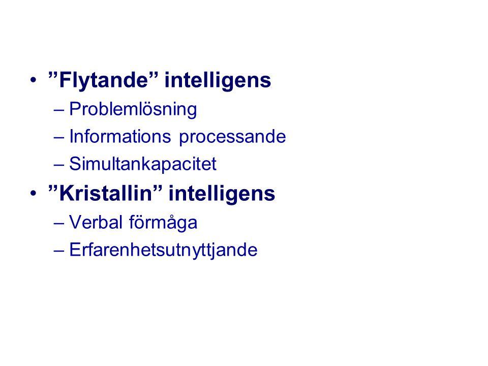 Flytande intelligens –Problemlösning –Informations processande –Simultankapacitet Kristallin intelligens –Verbal förmåga –Erfarenhetsutnyttjande