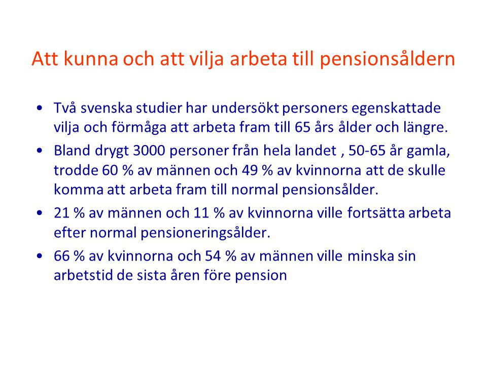 Att kunna och att vilja arbeta till pensionsåldern Två svenska studier har undersökt personers egenskattade vilja och förmåga att arbeta fram till 65 års ålder och längre.