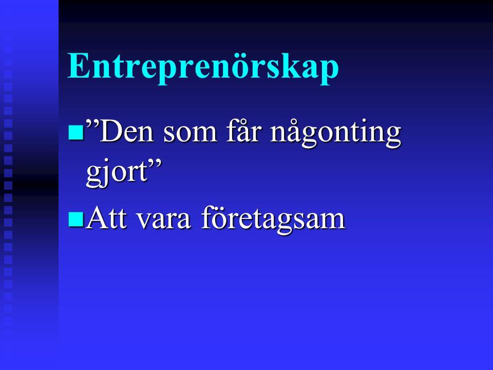 """Entreprenörskap n """"Den som får någonting gjort"""" n Att vara företagsam"""