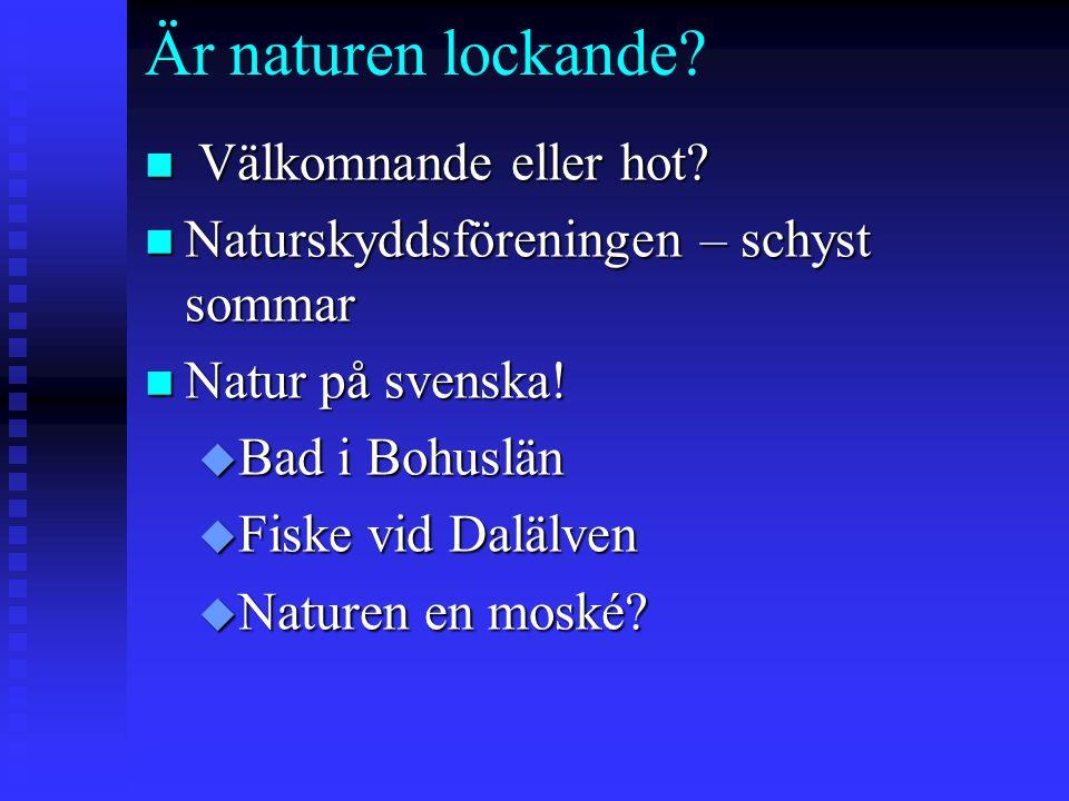 Är naturen lockande? n Välkomnande eller hot? n Naturskyddsföreningen – schyst sommar n Natur på svenska! u Bad i Bohuslän u Fiske vid Dalälven u Natu