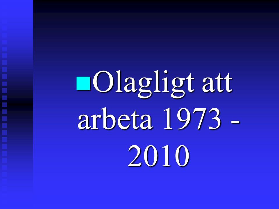 n Olagligt att arbeta 1973 - 2010