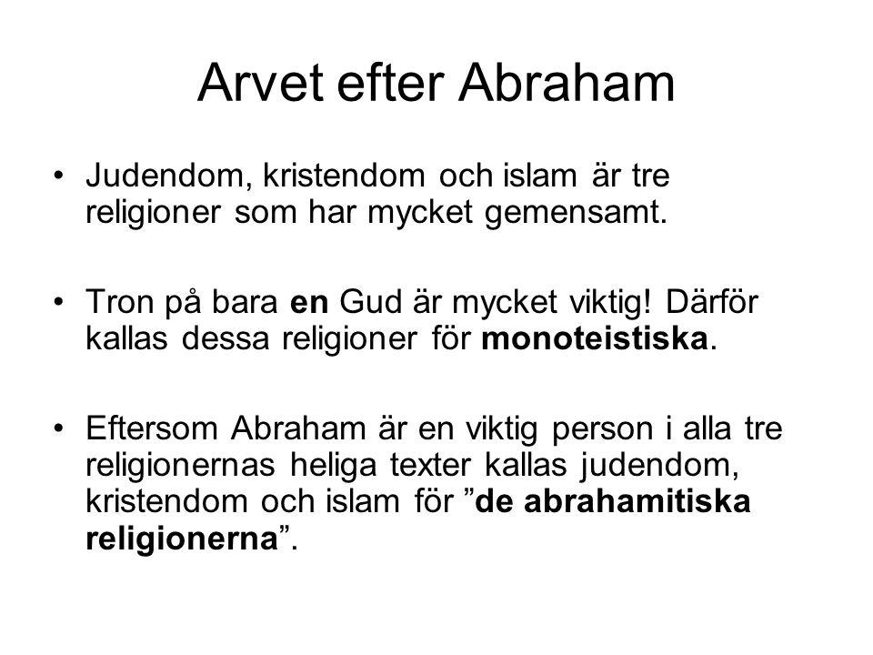 Arvet efter Abraham Judendom, kristendom och islam är tre religioner som har mycket gemensamt. Tron på bara en Gud är mycket viktig! Därför kallas des