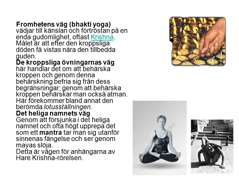 Fromhetens väg (bhakti yoga) vädjar till känslan och förtröstan på en enda gudomlighet, oftast Krishna. Målet är att efter den kroppsliga döden få vis