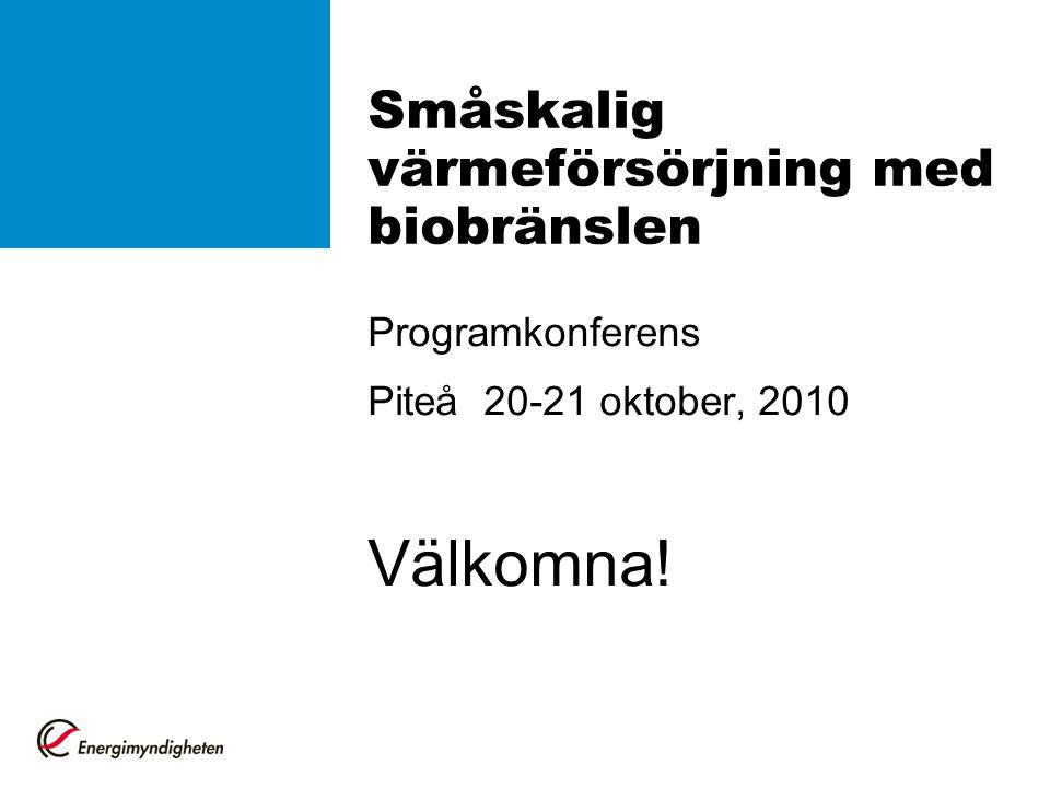 Småskalig värmeförsörjning med biobränslen Programkonferens Piteå 20-21 oktober, 2010 Välkomna!