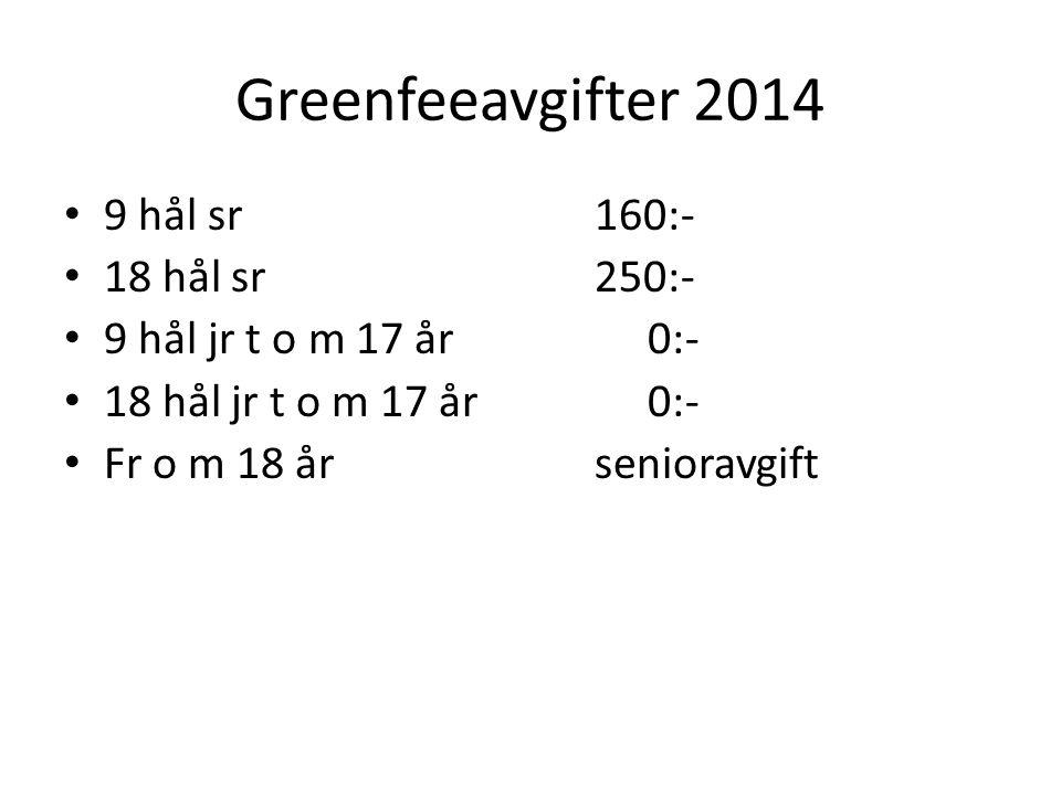 Greenfeeavgifter 2014 9 hål sr160:- 18 hål sr250:- 9 hål jr t o m 17 år 0:- 18 hål jr t o m 17 år 0:- Fr o m 18 år senioravgift
