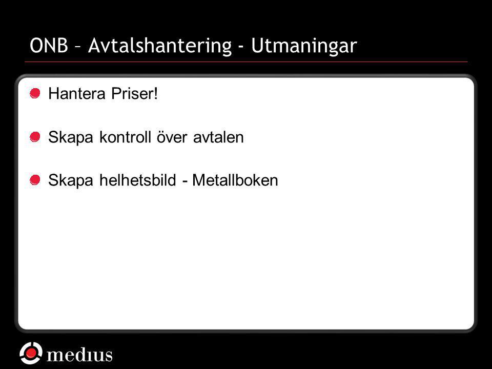  Medius AB ONB – Avtalshantering - Utmaningar Hantera Priser! Skapa kontroll över avtalen Skapa helhetsbild - Metallboken