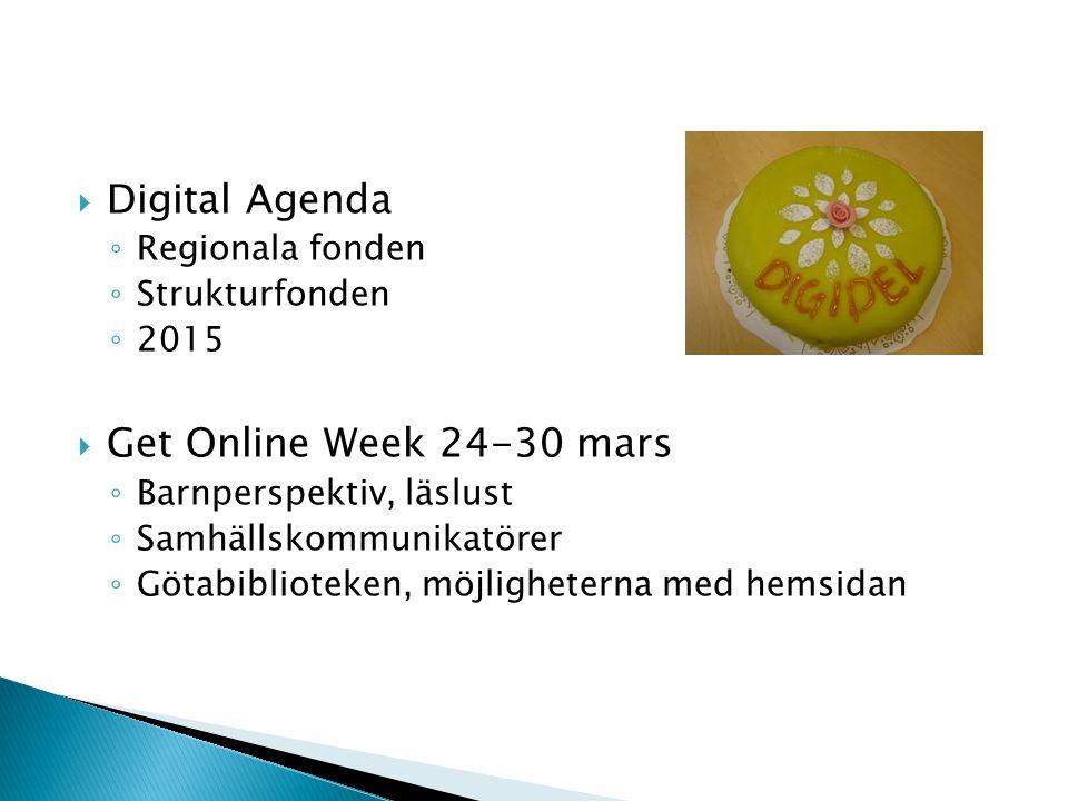  Digital Agenda ◦ Regionala fonden ◦ Strukturfonden ◦ 2015  Get Online Week 24-30 mars ◦ Barnperspektiv, läslust ◦ Samhällskommunikatörer ◦ Götabiblioteken, möjligheterna med hemsidan