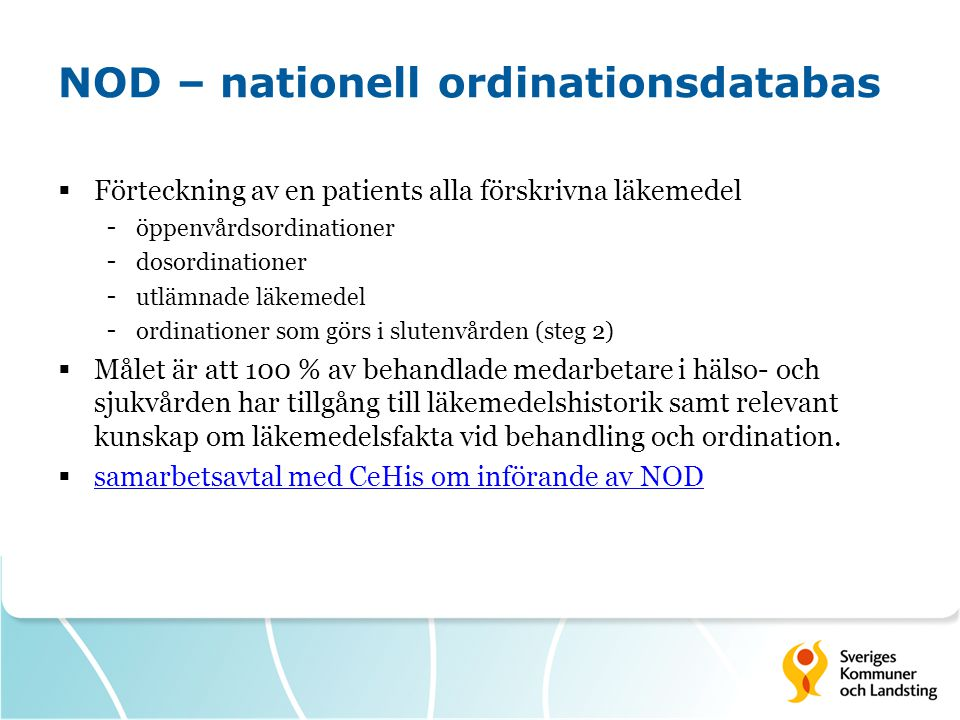 NOD – nationell ordinationsdatabas  Förteckning av en patients alla förskrivna läkemedel - öppenvårdsordinationer - dosordinationer - utlämnade läkem