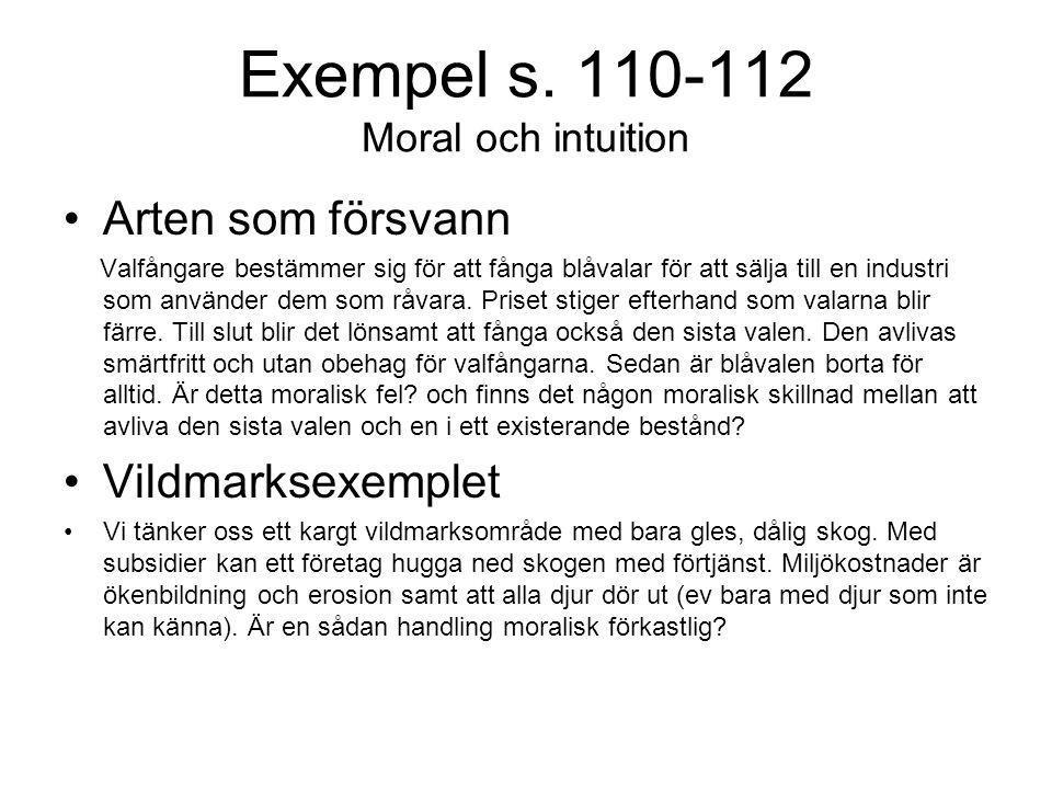 Exempel s. 110-112 Moral och intuition Arten som försvann Valfångare bestämmer sig för att fånga blåvalar för att sälja till en industri som använder