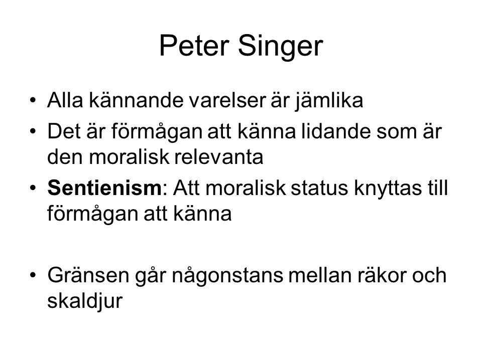 Peter Singer Alla kännande varelser är jämlika Det är förmågan att känna lidande som är den moralisk relevanta Sentienism: Att moralisk status knyttas