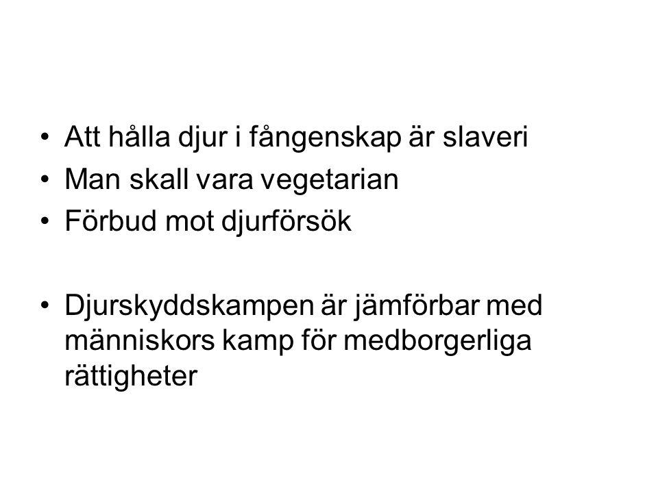Att hålla djur i fångenskap är slaveri Man skall vara vegetarian Förbud mot djurförsök Djurskyddskampen är jämförbar med människors kamp för medborger