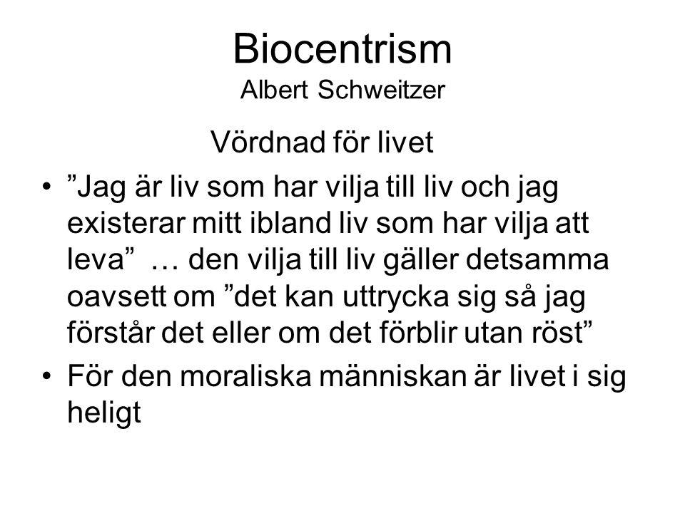 """Biocentrism Albert Schweitzer Vördnad för livet """"Jag är liv som har vilja till liv och jag existerar mitt ibland liv som har vilja att leva"""" … den vil"""