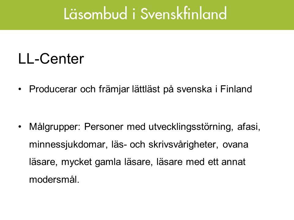 LL-Center Producerar och främjar lättläst på svenska i Finland Målgrupper: Personer med utvecklingsstörning, afasi, minnessjukdomar, läs- och skrivsvårigheter, ovana läsare, mycket gamla läsare, läsare med ett annat modersmål.