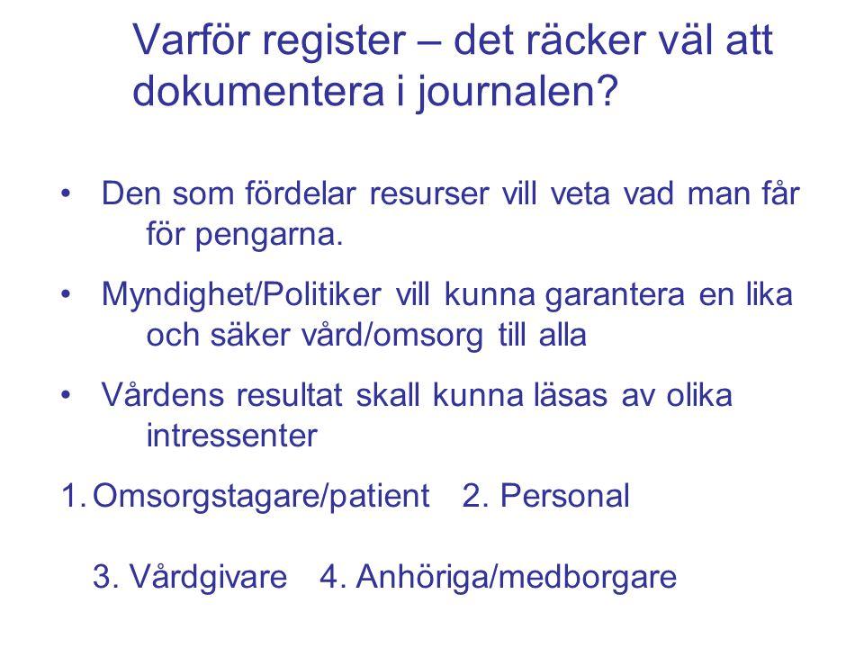 Varför register – det räcker väl att dokumentera i journalen? Den som fördelar resurser vill veta vad man får för pengarna. Myndighet/Politiker vill k
