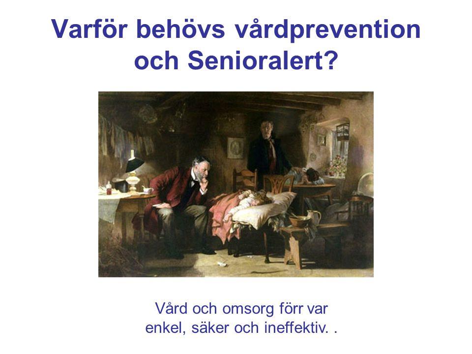 Varför behövs vårdprevention och Senioralert? Vård och omsorg förr var enkel, säker och ineffektiv..