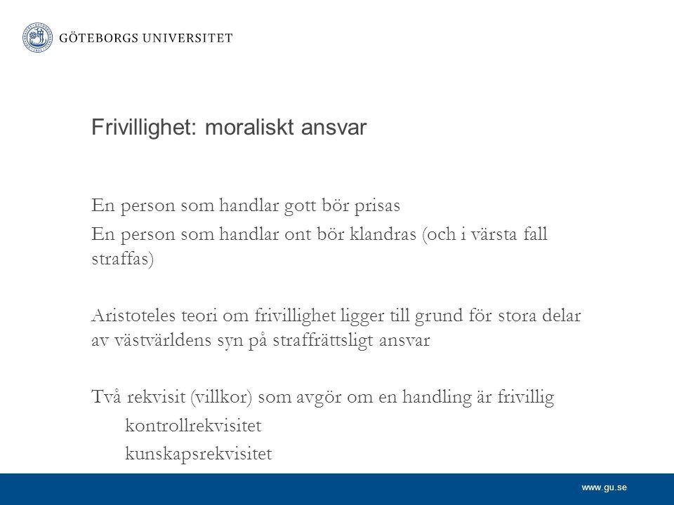 www.gu.se Frivillighet: moraliskt ansvar En person som handlar gott bör prisas En person som handlar ont bör klandras (och i värsta fall straffas) Ari