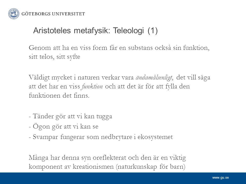 www.gu.se Aristoteles metafysik: Teleologi (1) Genom att ha en viss form får en substans också sin funktion, sitt telos, sitt syfte Väldigt mycket i n