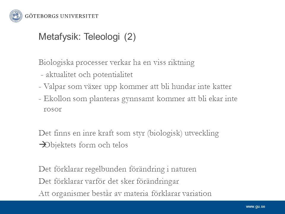 www.gu.se Metafysik: Teleologi (2) Biologiska processer verkar ha en viss riktning - aktualitet och potentialitet -Valpar som växer upp kommer att bli