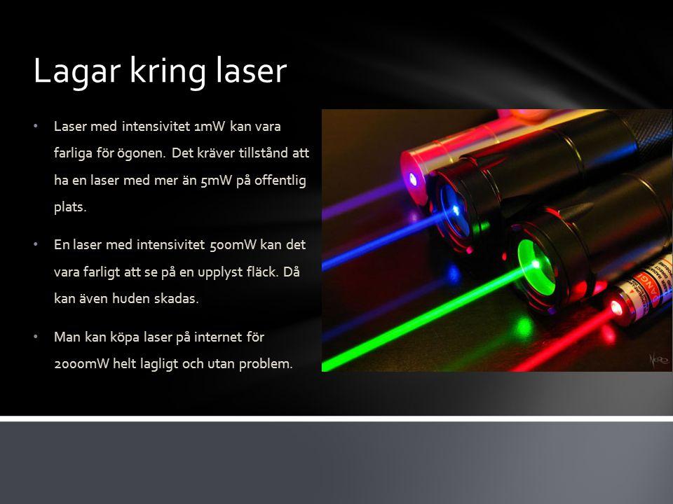 Lagar kring laser Laser med intensivitet 1mW kan vara farliga för ögonen.