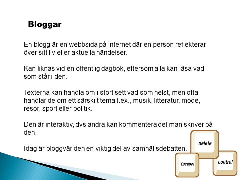 Bloggar En blogg är en webbsida på internet där en person reflekterar över sitt liv eller aktuella händelser. Kan liknas vid en offentlig dagbok, efte