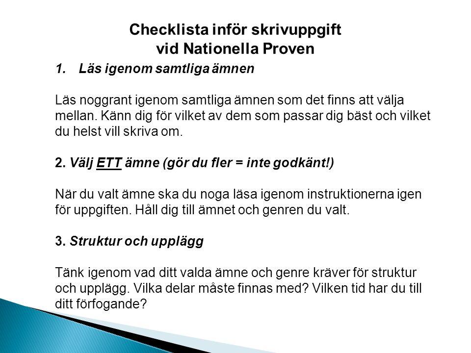 Checklista inför skrivuppgift vid Nationella Proven 1.Läs igenom samtliga ämnen Läs noggrant igenom samtliga ämnen som det finns att välja mellan. Kän