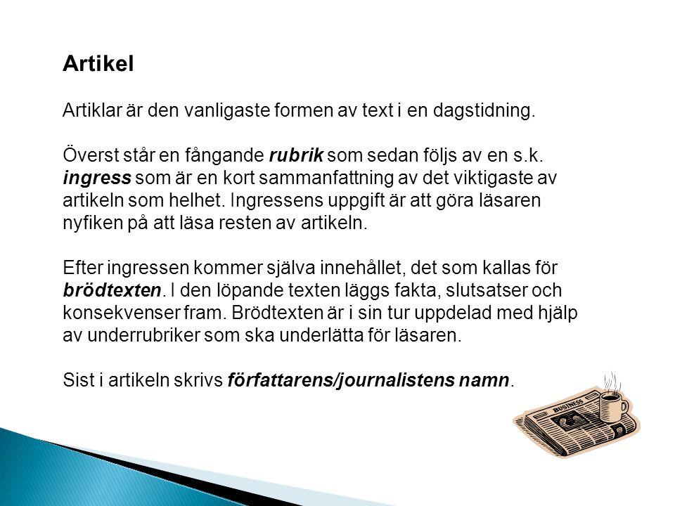 Reportage Ett reportage är en artikelliknande text men är oftast lite längre och innehåller person- och miljöbeskrivningar som har samma uppbyggnad som en artikel med rubrik, ingress och brödtext.