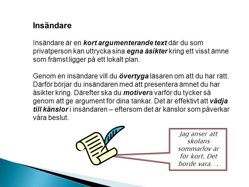 Insändare Insändare är en kort argumenterande text där du som privatperson kan uttrycka sina egna åsikter kring ett visst ämne som främst ligger på et