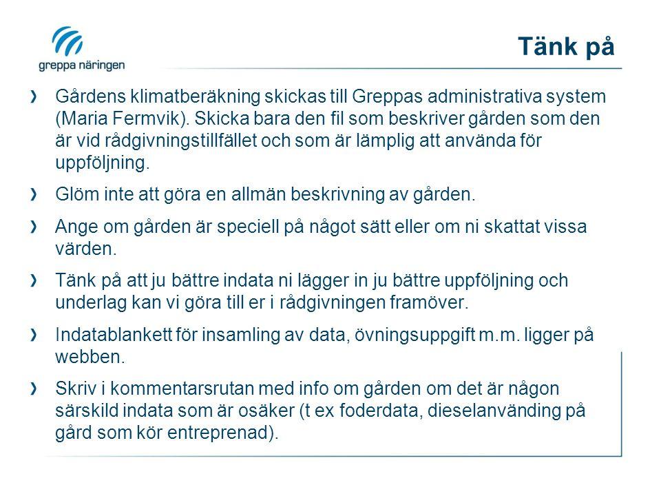 Tänk på Gårdens klimatberäkning skickas till Greppas administrativa system (Maria Fermvik). Skicka bara den fil som beskriver gården som den är vid rå