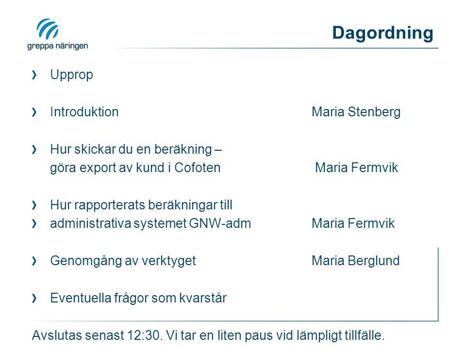 Dagordning Upprop IntroduktionMaria Stenberg Hur skickar du en beräkning – göra export av kund i Cofoten Maria Fermvik Hur rapporterats beräkningar ti