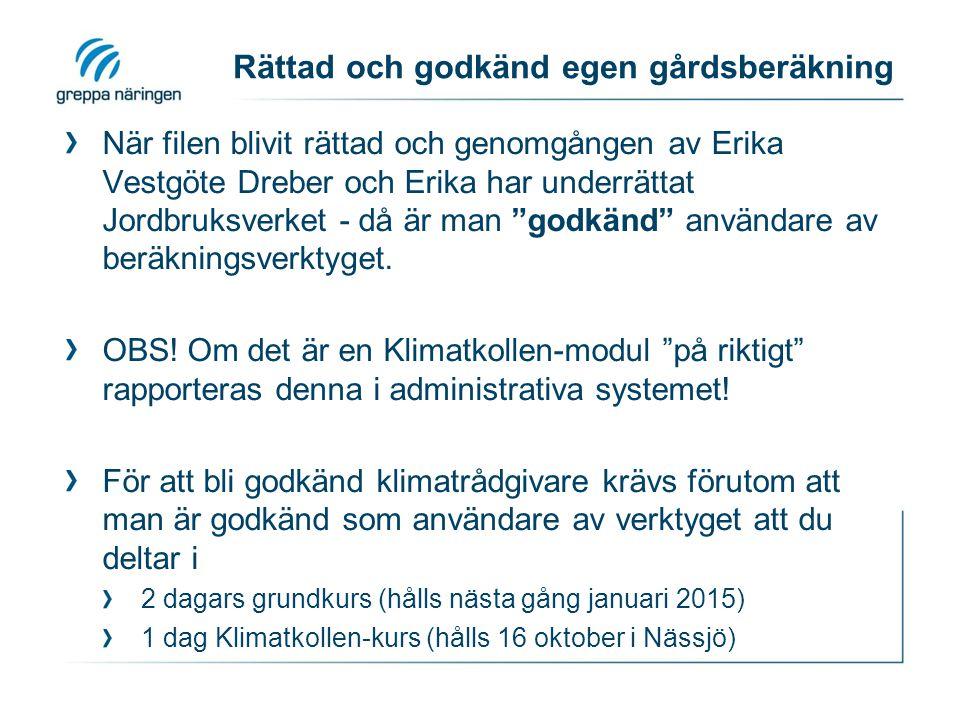 Rättad och godkänd egen gårdsberäkning När filen blivit rättad och genomgången av Erika Vestgöte Dreber och Erika har underrättat Jordbruksverket - då är man godkänd användare av beräkningsverktyget.