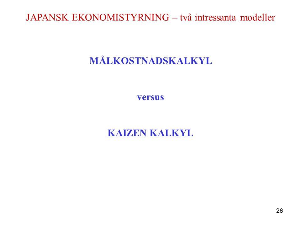 JAPANSK EKONOMISTYRNING – två intressanta modeller MÅLKOSTNADSKALKYL versus KAIZEN KALKYL 26