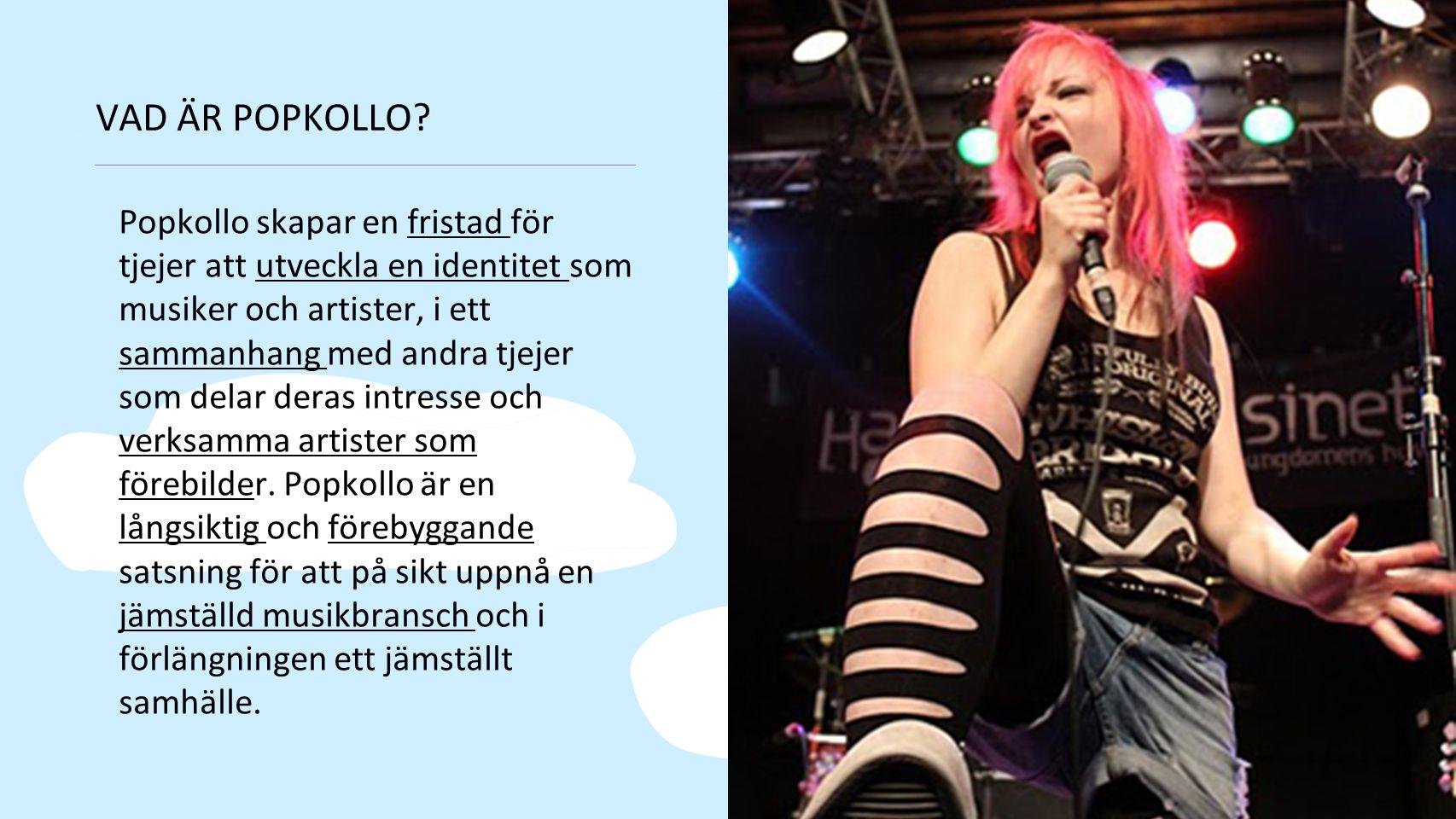 VAD ÄR POPKOLLO? Popkollo skapar en fristad för tjejer att utveckla en identitet som musiker och artister, i ett sammanhang med andra tjejer som delar
