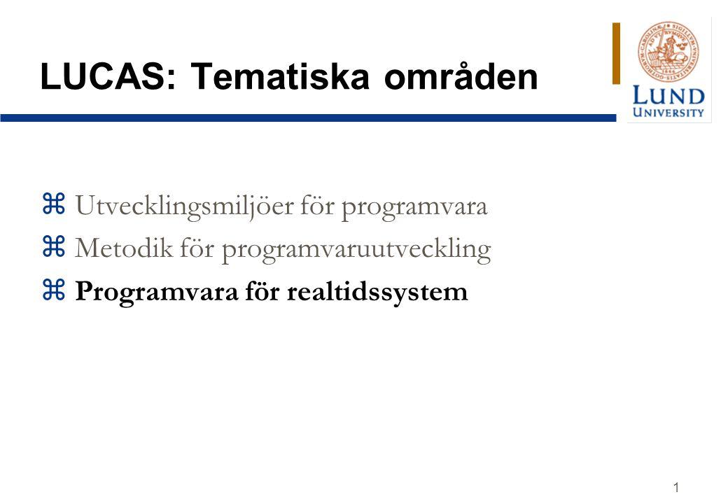 1 LUCAS: Tematiska områden z Utvecklingsmiljöer för programvara z Metodik för programvaruutveckling z Programvara för realtidssystem