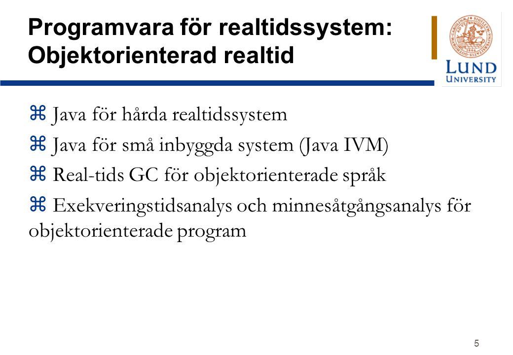5 Programvara för realtidssystem: Objektorienterad realtid z Java för hårda realtidssystem z Java för små inbyggda system (Java IVM) z Real-tids GC för objektorienterade språk z Exekveringstidsanalys och minnesåtgångsanalys för objektorienterade program