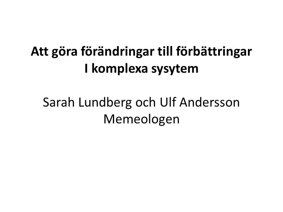 Att göra förändringar till förbättringar I komplexa sysytem Sarah Lundberg och Ulf Andersson Memeologen