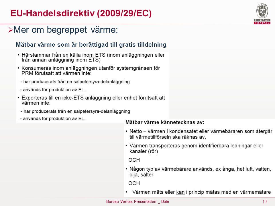 17 Bureau Veritas Presentation _ Date EU-Handelsdirektiv (2009/29/EC)  Mer om begreppet värme: Mätbar värme som är berättigad till gratis tilldelning
