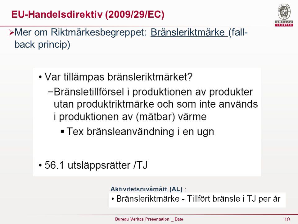 19 Bureau Veritas Presentation _ Date EU-Handelsdirektiv (2009/29/EC)  Mer om Riktmärkesbegreppet: Bränsleriktmärke (fall- back princip) Aktivitetsnivåmått (AL) :