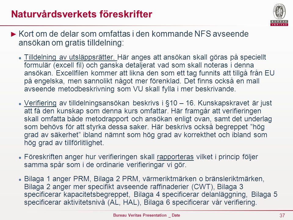 37 Bureau Veritas Presentation _ Date Naturvårdsverkets föreskrifter ► Kort om de delar som omfattas i den kommande NFS avseende ansökan om gratis tilldelning: Tilldelning av utsläppsrätter.
