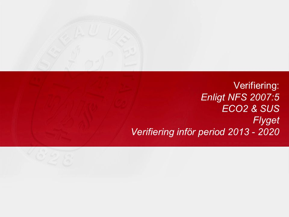 Verifiering: Enligt NFS 2007:5 ECO2 & SUS Flyget Verifiering inför period 2013 - 2020