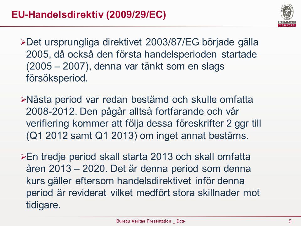 16 Bureau Veritas Presentation _ Date EU-Handelsdirektiv (2009/29/EC)  Mer om Riktmärkesbegreppet: Värmeriktmärke (fall- back princip) Aktivitetsnivåmått (AL):